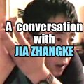 A conversation with Jia Zhangke