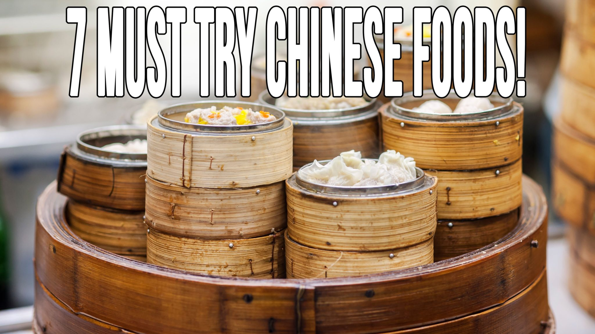 7 Chinese Foods You Should Try In Southern China