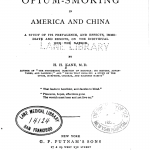 Opium-Smoking in America and China: A Study of Its Prevalence, and Effects, Immediate and Remote On the Individual and the Nation