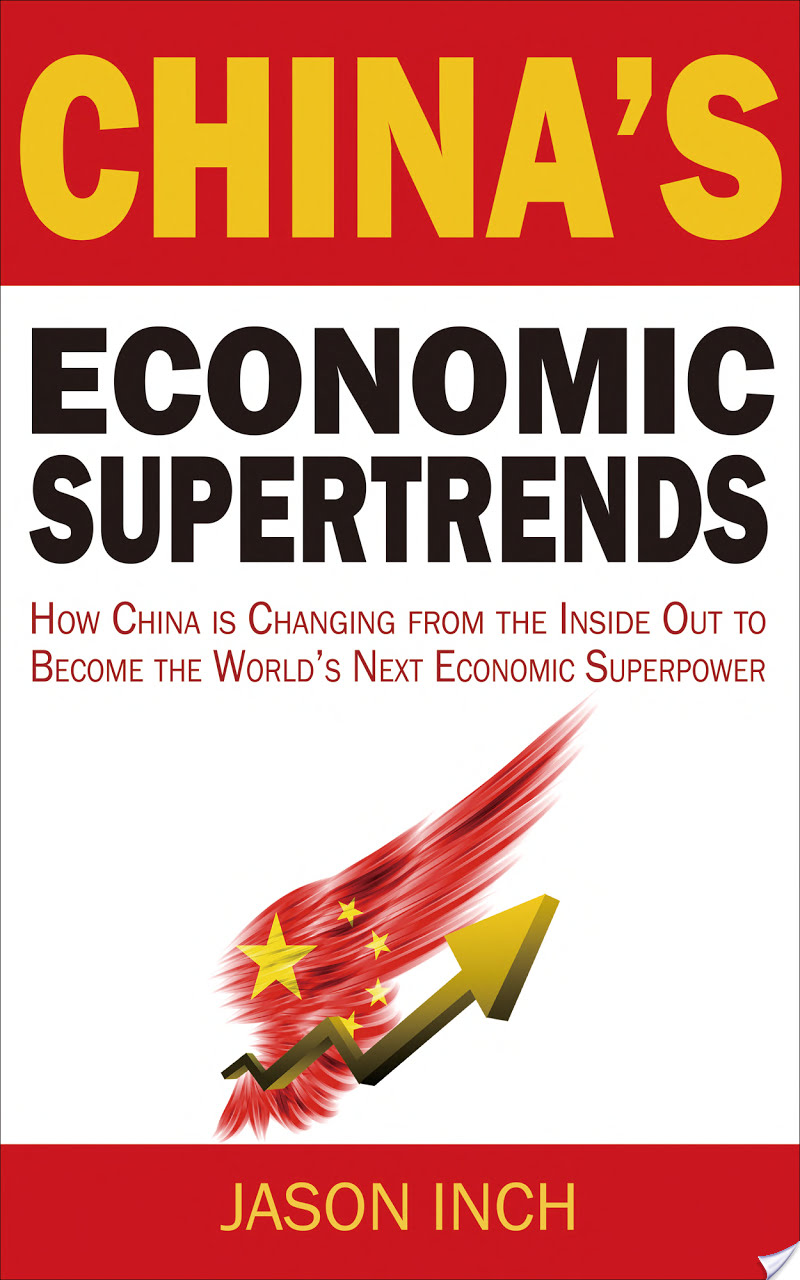China's Economic Supertrends: How China is Changing from the Inside Out to Become the World's Next Economic Superpower