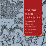 Coping with Calamity: Environmental Change and Peasant response in Central China, 1736-1949 by Jiayan Zhang