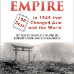 End of Empire: 100 Days in 1945 that Changed Asia and the World