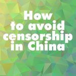 How to avoid censorship in China
