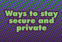 Ways to stay secure and private