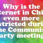 Why is the Internet in China even more restricted during the Communist Party meeting?